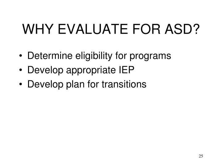 WHY EVALUATE FOR ASD?