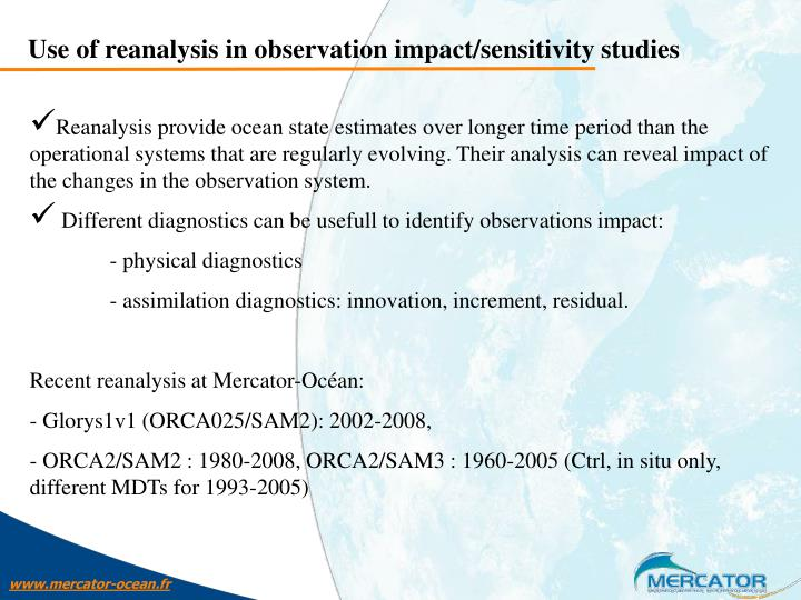 Use of reanalysis in observation impact/sensitivity studies