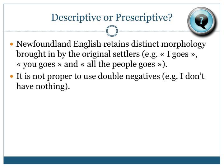 Descriptive or Prescriptive?