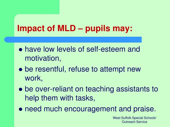 Impact of MLD – pupils may: