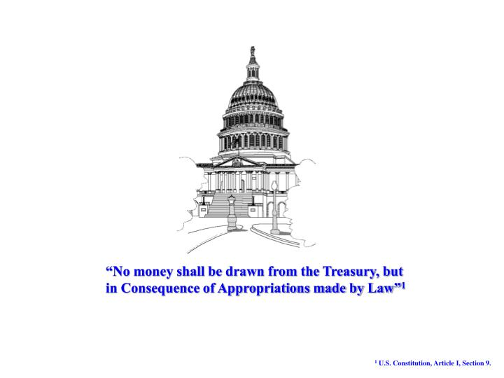 """""""No money shall be drawn from the Treasury, but in Consequence of Appropriations made by Law"""""""