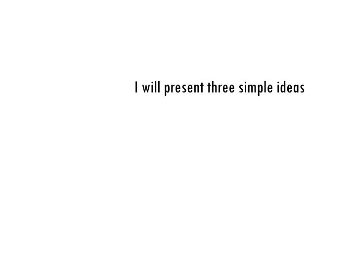 I will present three simple ideas