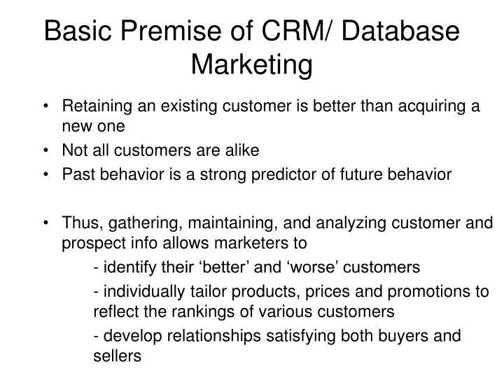 Basic Premise of CRM/ Database Marketing