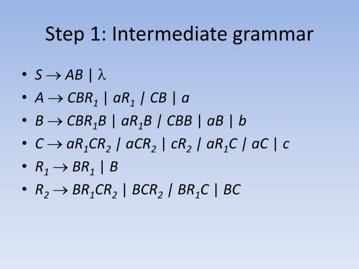 Step 1: Intermediate grammar