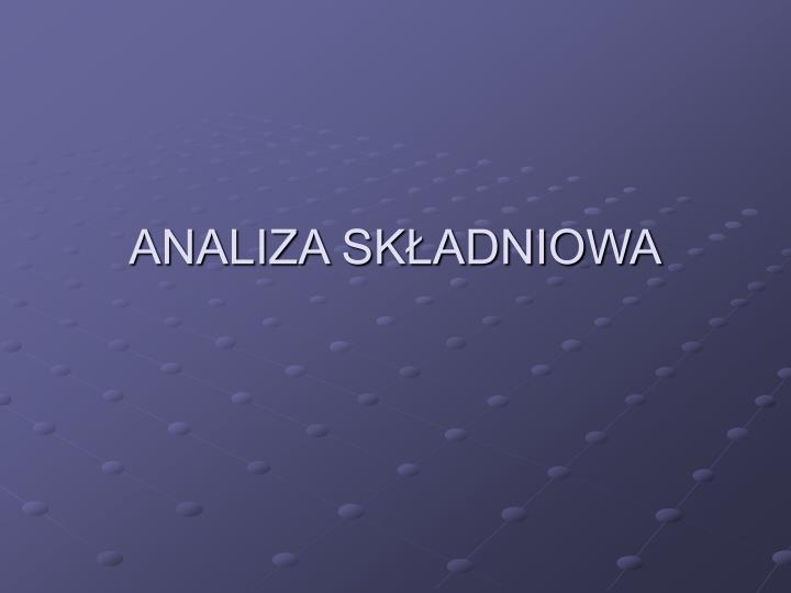 analiza sk adniowa