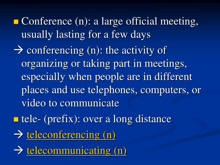 Conference (n): a large official meeting, usually lasting for a few days