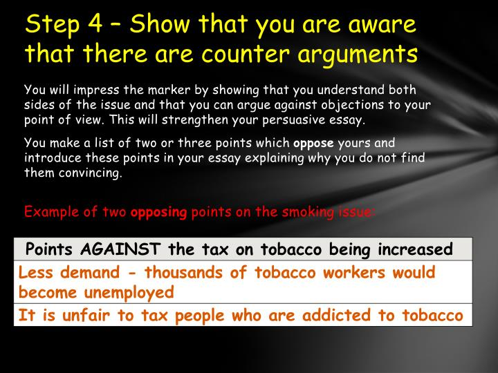 Step 4 – Show that you are aware that there are counter arguments