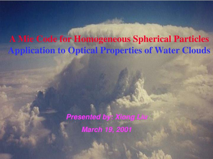 A mie code for homogeneous spherical particles application to optical properties of water clouds