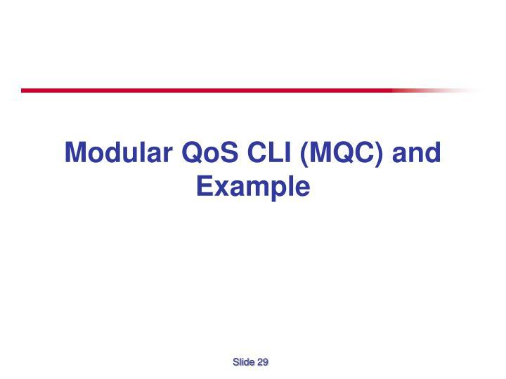 Modular QoS CLI (MQC) and Example