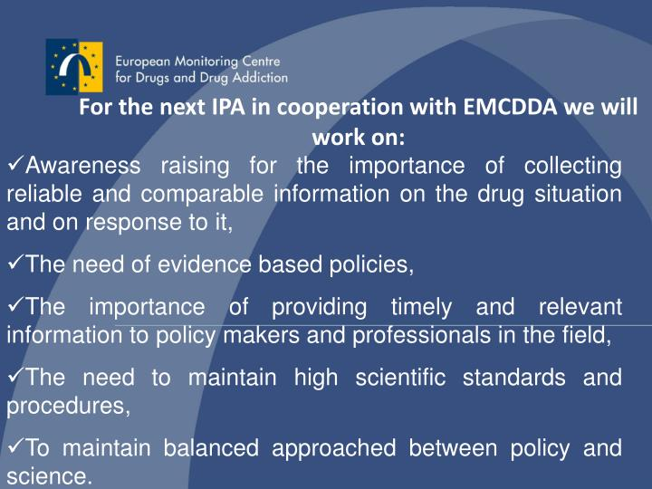 For the next IPA in cooperation with EMCDDA we will work on: