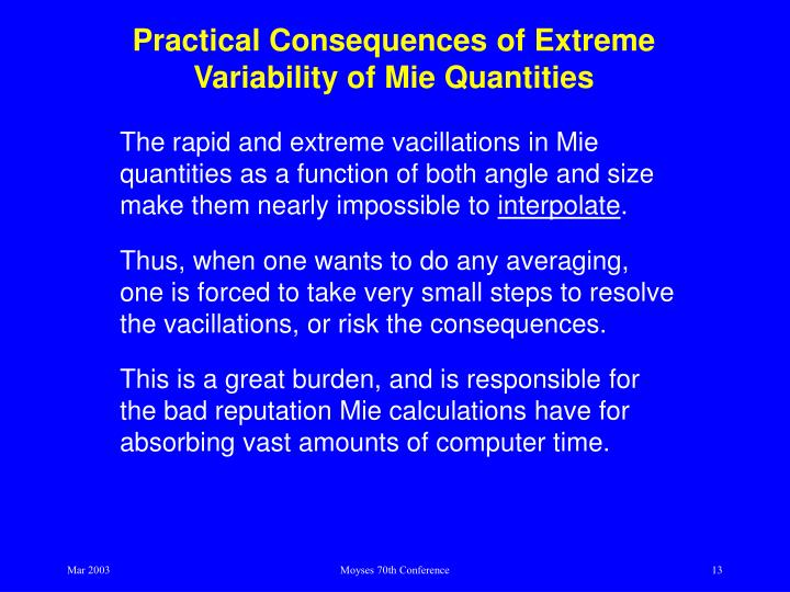 Practical Consequences of Extreme Variability of Mie Quantities