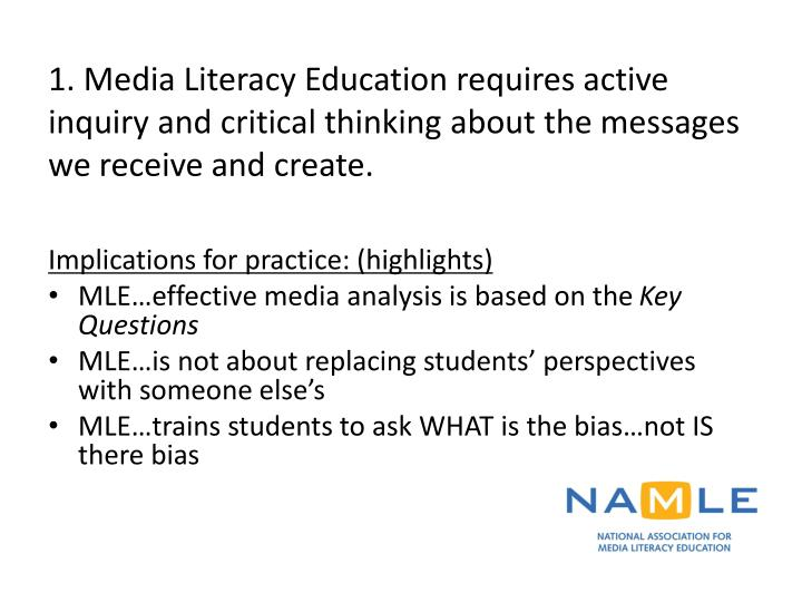 1. Media Literacy Education requires active inquiry and critical thinking about the messages we receive and create.