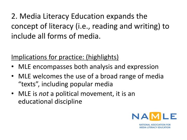 2. Media Literacy Education expands the concept of literacy (i.e., reading and writing) to include all forms of media.