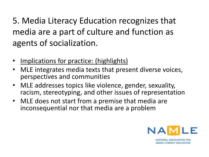 5. Media Literacy Education recognizes that media are a part of culture and function as agents of socialization.