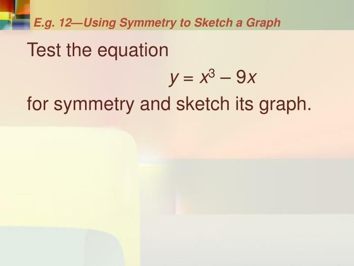 E.g. 12—Using Symmetry to Sketch a Graph