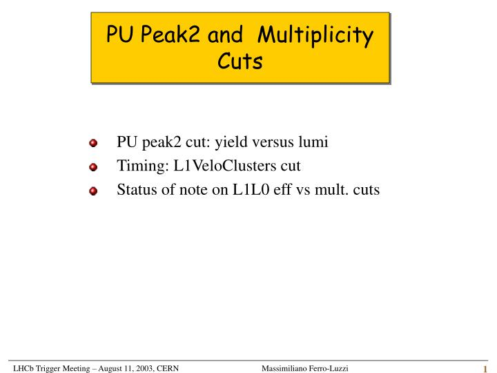 PU Peak2 and  Multiplicity Cuts