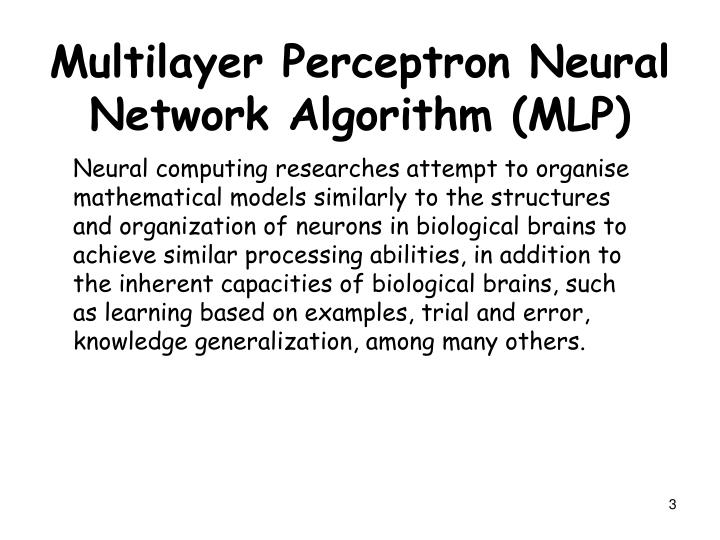 Neural computing researches attempt to organise mathematical models similarly to the structures and organization of neurons in biological brains to achieve similar processing abilities, in addition to the inherent capacities of biological brains, such as learning based on examples, trial and error, knowledge generalization, among many others.