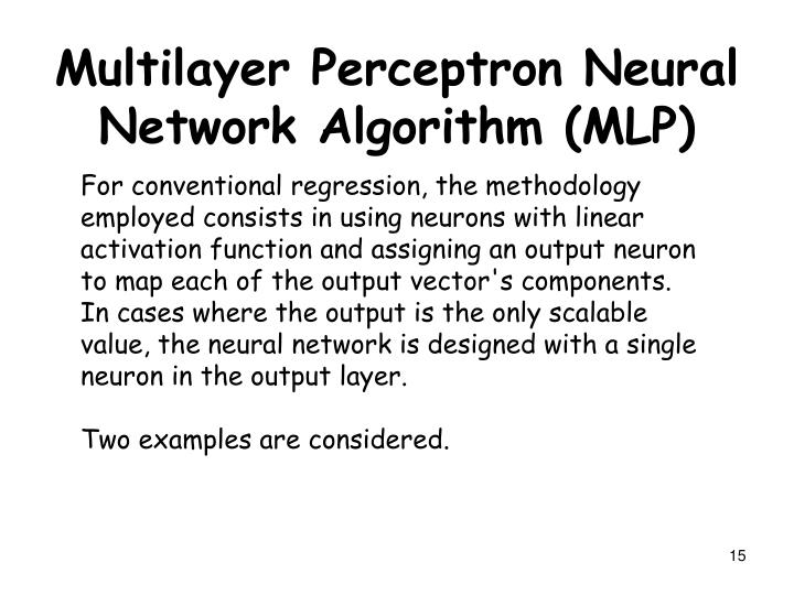 For conventional regression, the methodology employed consists in using neurons with linear activation function and assigning an output neuron to map each of the output vector's components. In cases where the output is the only scalable value, the neural network is designed with a single neuron in the output layer.