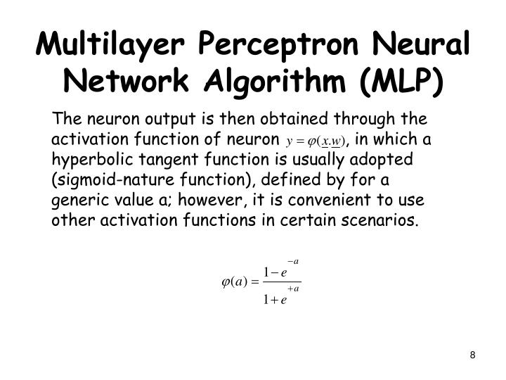 The neuron output is then obtained through the activation function of neuron             , in which a hyperbolic tangent function is usually adopted (sigmoid-nature function), defined by for a generic value a; however, it is convenient to use other activation functions in certain scenarios.