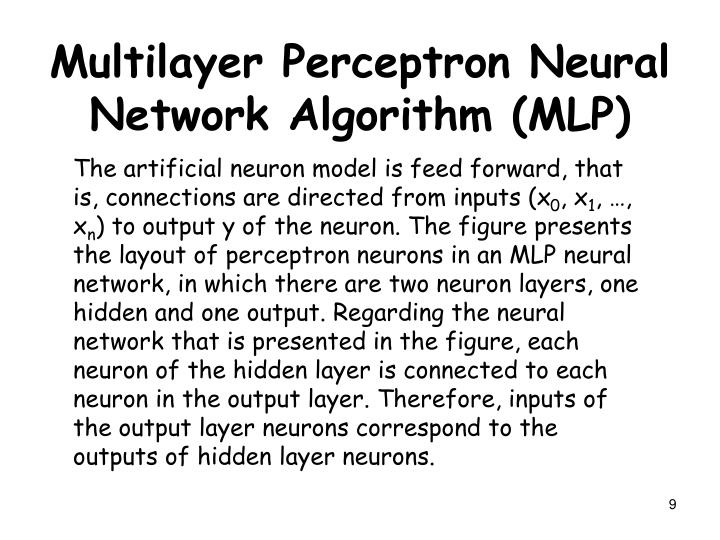 The artificial neuron model is feed forward, that is, connections are directed from inputs (x