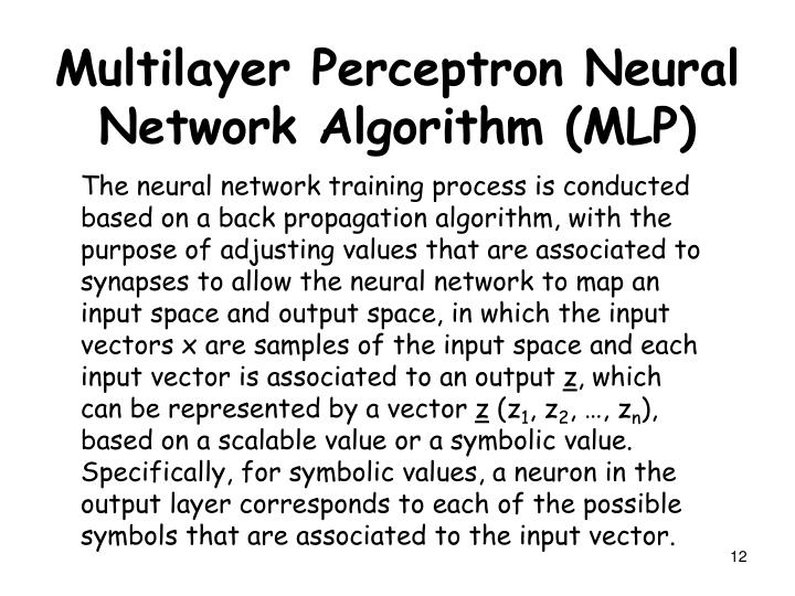 The neural network training process is conducted based on a back propagation algorithm, with the purpose of adjusting values that are associated to synapses to allow the neural network to map an input space and output space, in which the input vectors x are samples of the input space and each input vector is associated to an output