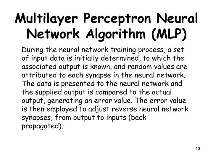 During the neural network training process, a set of input data is initially determined, to which the associated output is known, and random values are attributed to each synapse in the neural network. The data is presented to the neural network and the supplied output is compared to the actual output, generating an error value. The error value is then employed to adjust reverse neural network synapses, from output to inputs (back propagated).
