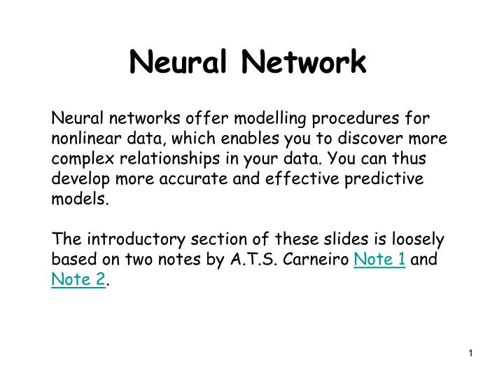 Neural networks offer modelling procedures for nonlinear data, which enables you to discover more complex relationships in your data. You can thus develop more accurate and effective predictive models.