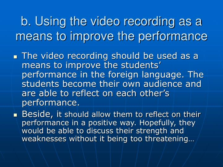 b. Using the video recording as a means to improve the performance