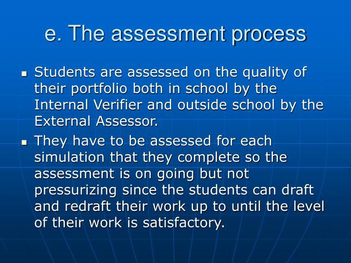 e. The assessment process