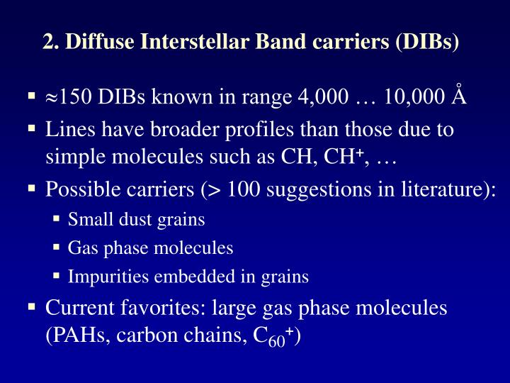 2. Diffuse Interstellar Band carriers (DIBs)