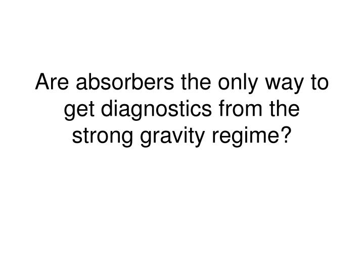 Are absorbers the only way to get diagnostics from the strong gravity regime?