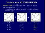 maximin is not mlewiv mleriv