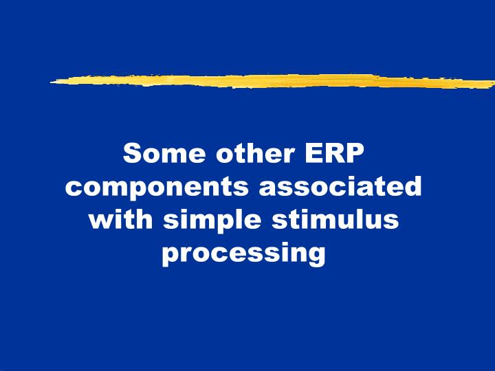 Some other ERP components associated with simple stimulus processing