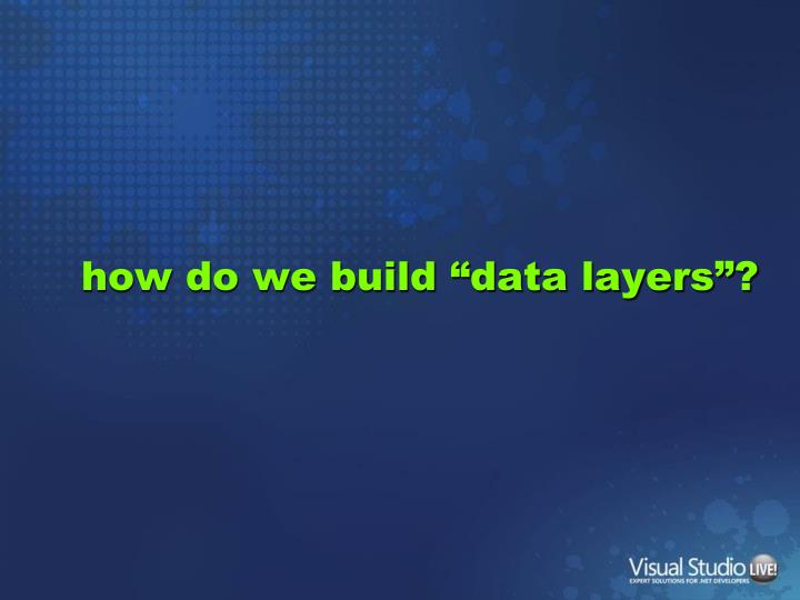 """how do we build """"data layers""""?"""