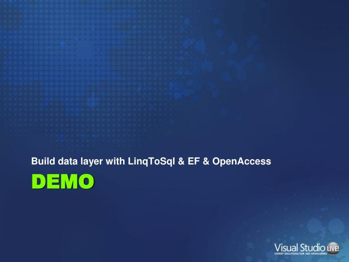 Build data layer with LinqToSql & EF & OpenAccess