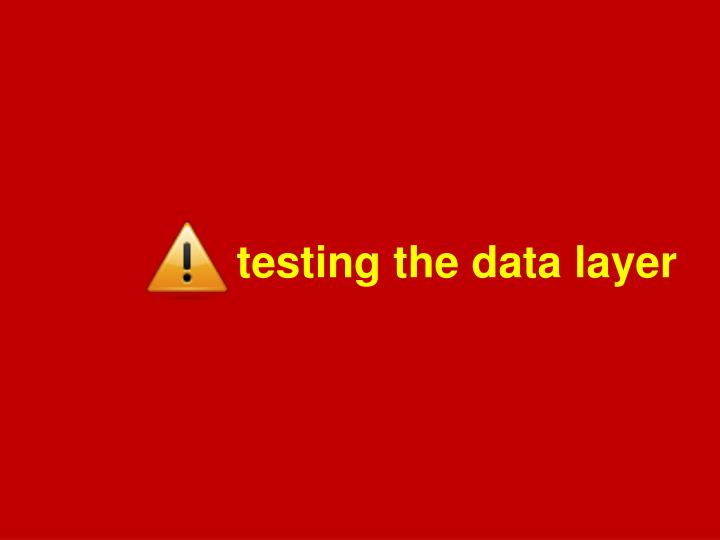 testing the data layer