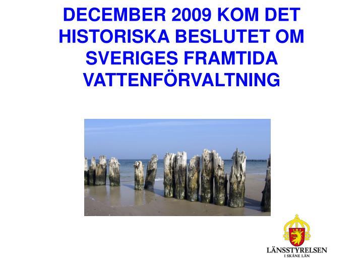 DECEMBER 2009 KOM DET HISTORISKA BESLUTET OM SVERIGES FRAMTIDA VATTENFÖRVALTNING
