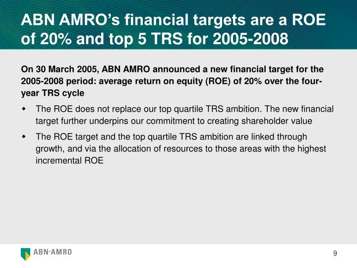 ABN AMRO's financial targets are a ROE of 20% and top 5 TRS for 2005-2008