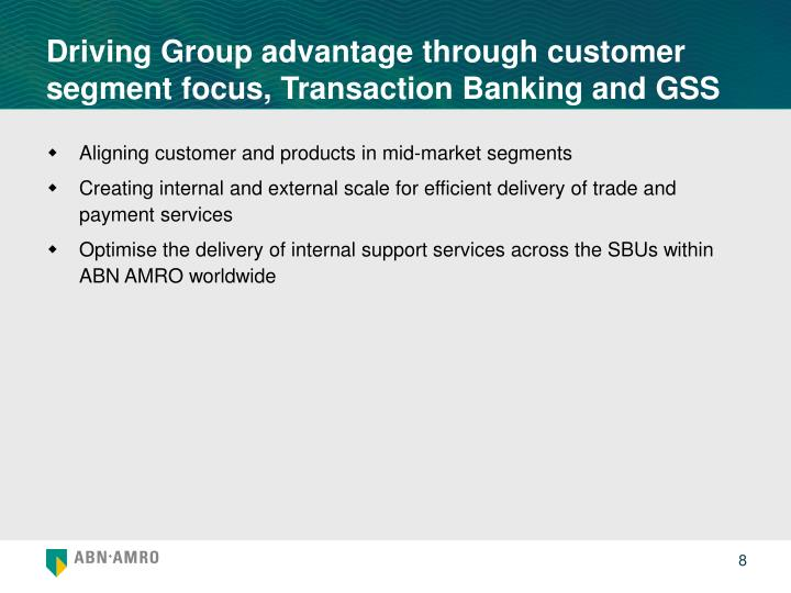 Driving Group advantage through customer segment focus, Transaction Banking and GSS