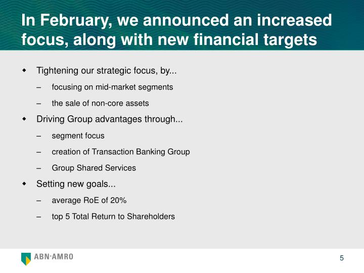 In February, we announced an increased focus, along with new financial targets