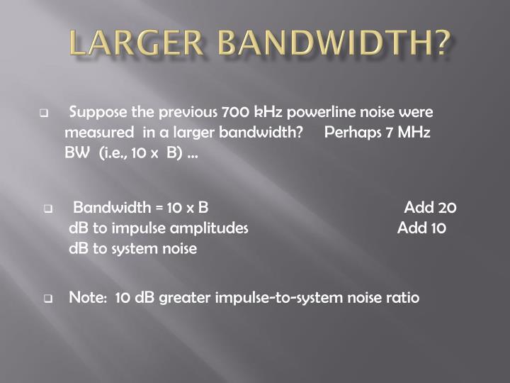 LARGER Bandwidth?