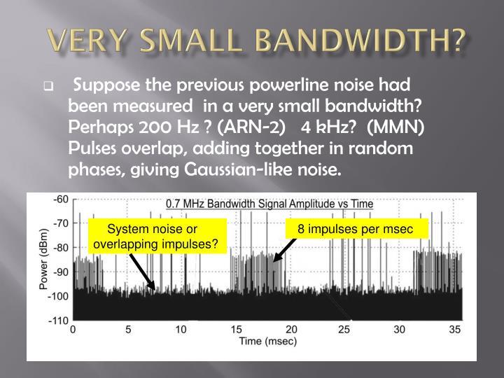 Very small bandwidth?