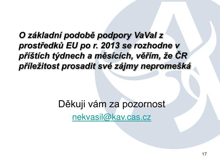 O základní podobě podpory VaVaI z prostředků EU po r. 2013 se rozhodne v příštích týdnech a měsících, věřím, že ČR příležitost prosadit své zájmy nepromešká