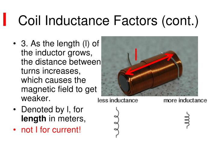 3. As the length (l) of the inductor grows, the distance between turns increases, which causes the magnetic field to get weaker.