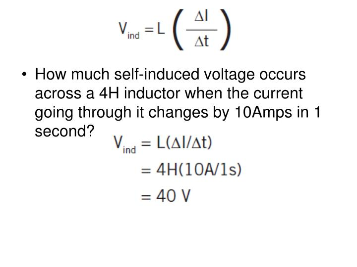 How much self-induced voltage occurs across a 4H inductor when the current going through it changes by 10Amps in 1 second?