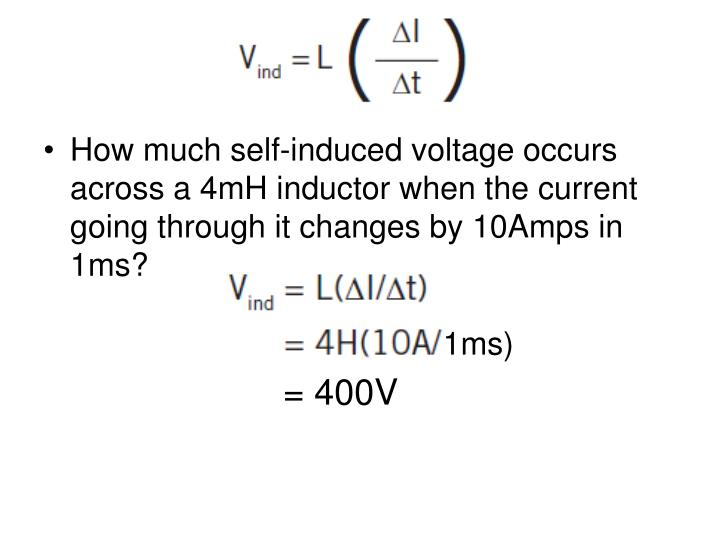 How much self-induced voltage occurs across a 4mH inductor when the current going through it changes by 10Amps in 1ms?