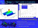 the h ridge jet yield vs centrality