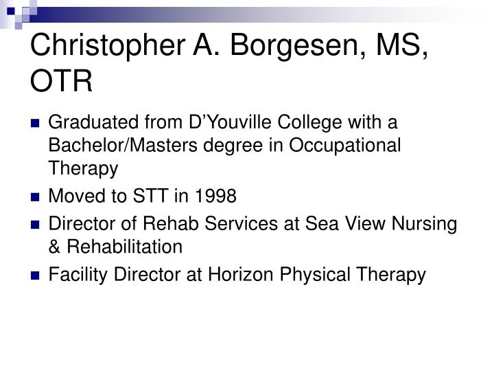 Christopher A. Borgesen, MS, OTR