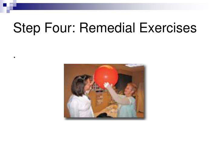 Step Four: Remedial Exercises