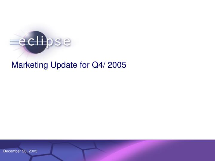 Marketing Update for Q4/ 2005